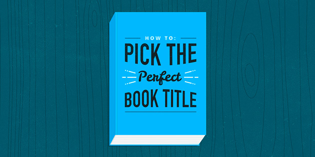 How to Pick the Perfect Book Title